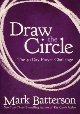 Draw the Circle, by Mark Batterson