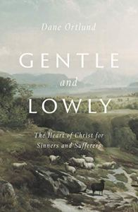Gentle and Lowly by Dane Ortlund